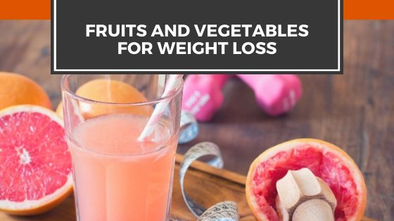 Best Fruits and Vegetables For Weight Loss
